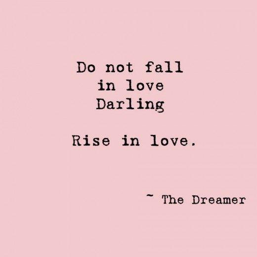 do not fall in love darling . Rise in love.
