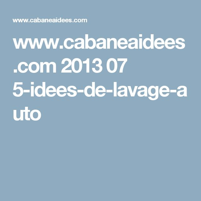 www.cabaneaidees.com 2013 07 5-idees-de-lavage-auto