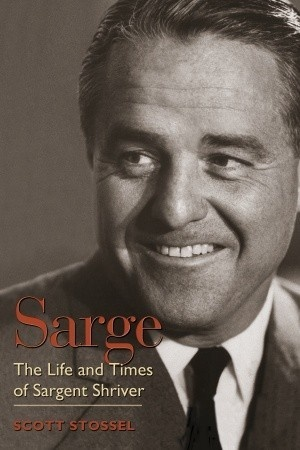 Sarge: The Life and Times of Sargent Shriver ~ He's an inspiration