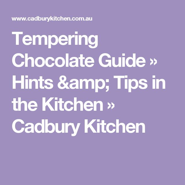 Tempering Chocolate Guide  » Hints & Tips in the Kitchen » Cadbury Kitchen