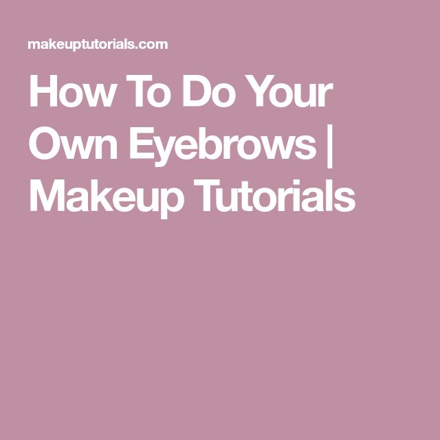 How To Do Your Own Eyebrows | Makeup Tutorials
