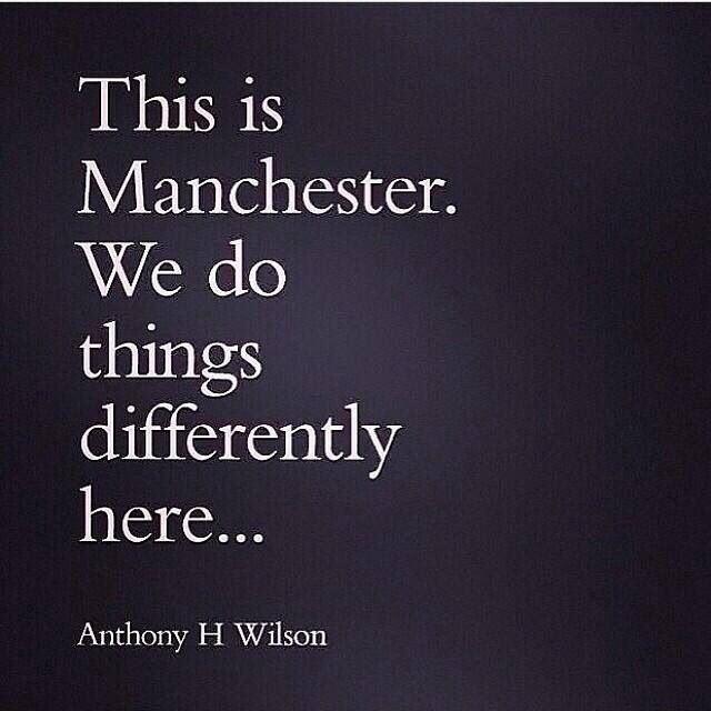 This is Manchester. We do things differently here .. Anthony H Wilson
