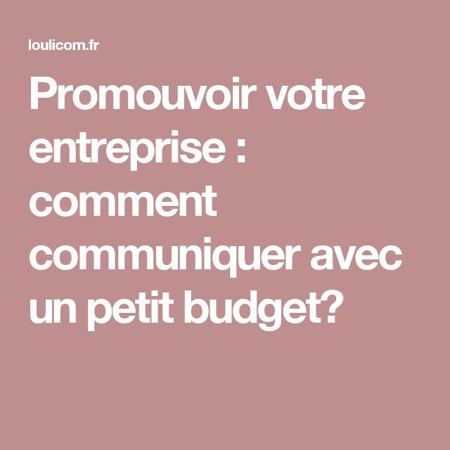 Promouvoir votre entreprise : comment communiquer avec un petit budget?