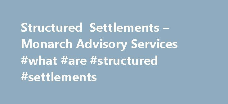 Structured Settlements – Monarch Advisory Services #what #are #structured #settlements http://indiana.nef2.com/structured-settlements-monarch-advisory-services-what-are-structured-settlements/  Monarch offers structured settlements and settlement planning services to plaintiff attorneys throughout the country. Our consultants utilize their vast industry and product knowledge to meet the needs of personal injury victims. In keeping with the values of it s founders, Monarch consultants will…