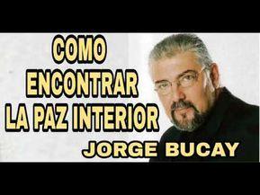 Jorge Bucay paz interior serenidad conocete a ti mismo autoconocimiento sentido de la vida felicidad - YouTube