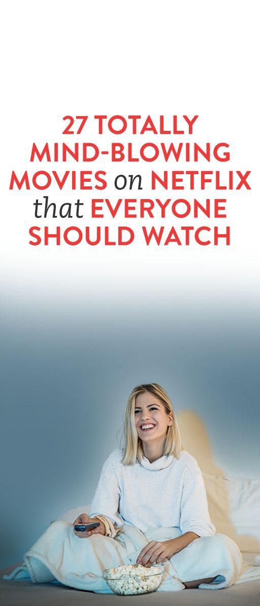27 Totally Mind-Blowing Movies On Netflix That Everyone Should Watch