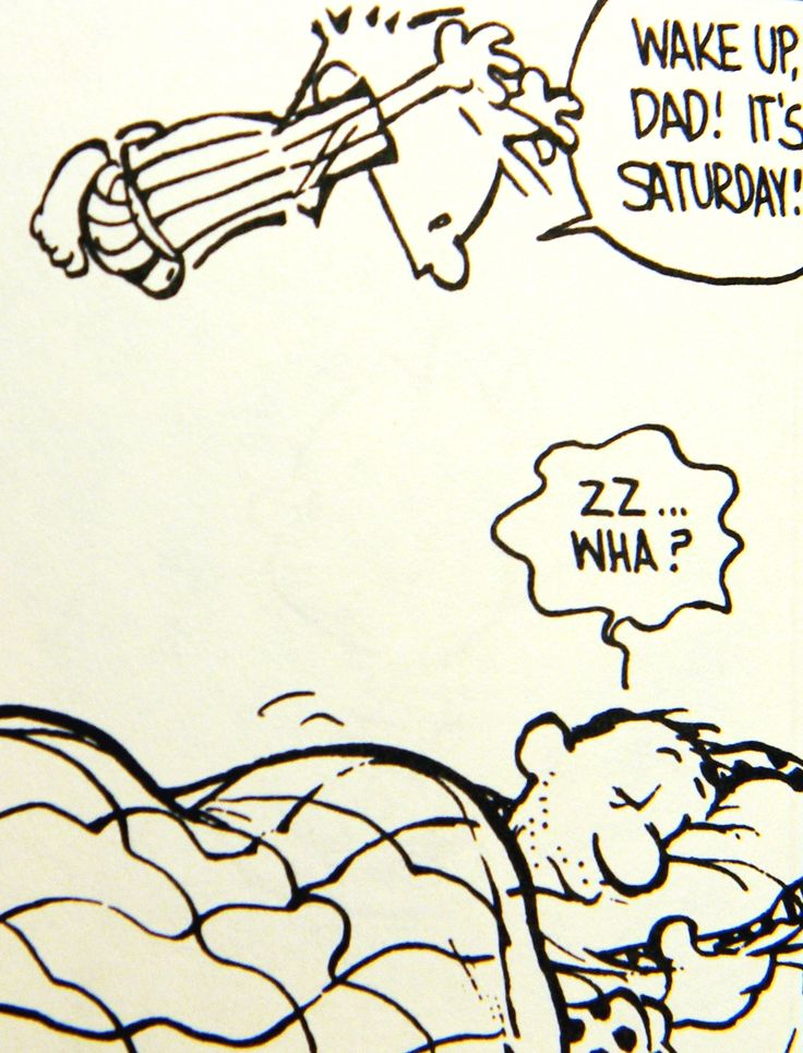 Calvin and Hobbes, Wake up, Dad! It's Saturday! (one of my older ones, always makes me smile!)