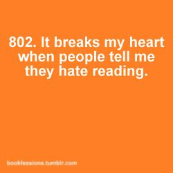 """That's like saying """"I hate eating"""", or """"I hate life"""".... something is wrong.Worth Reading, Reading Teachers, Book Worth, True Facts, My Heart, Hate Reading, So True, Heart Broken, True Stories"""