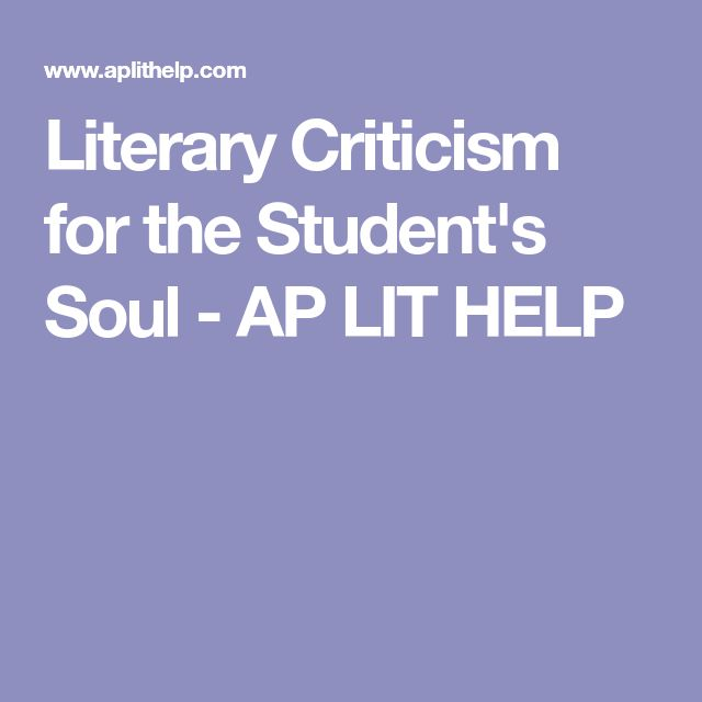 Literary Criticism for the Student's Soul - AP LIT HELP