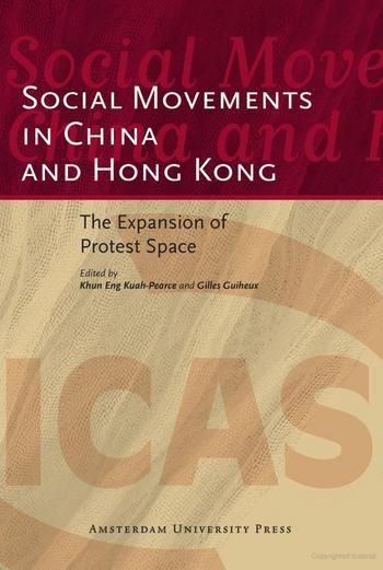 Kuah, Khun E, and Gilles Guiheux. Social Movements in China and Hong Kong: The Expansion of Protest Space. Amsterdam: Amsterdam University Press, 2009.