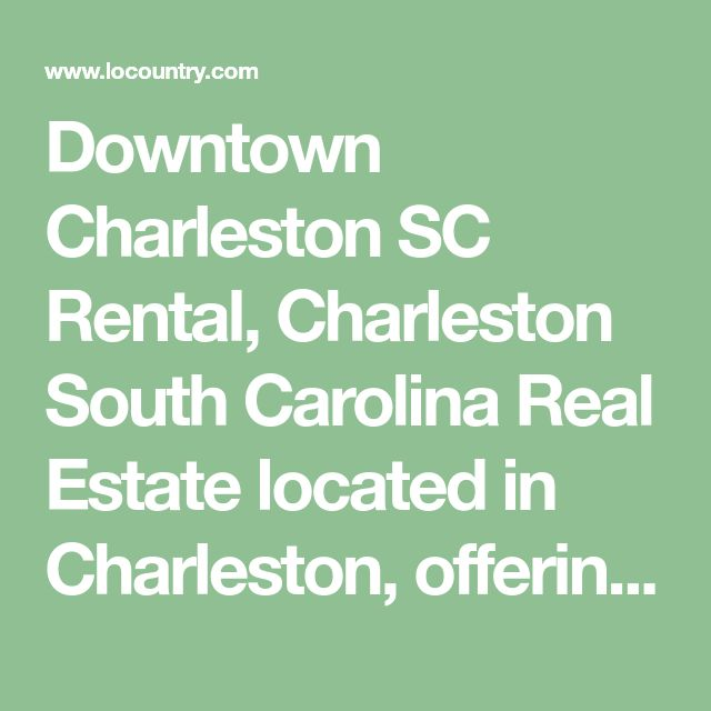 Downtown Charleston SC Rental, Charleston South Carolina Real Estate located in Charleston, offering detailed advice for real estate buying or selling in the Carolinas.