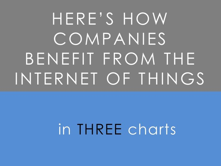 How Companies Benefit From The Internet of Things -- in 3 Charts by The Motley Fool via slideshare