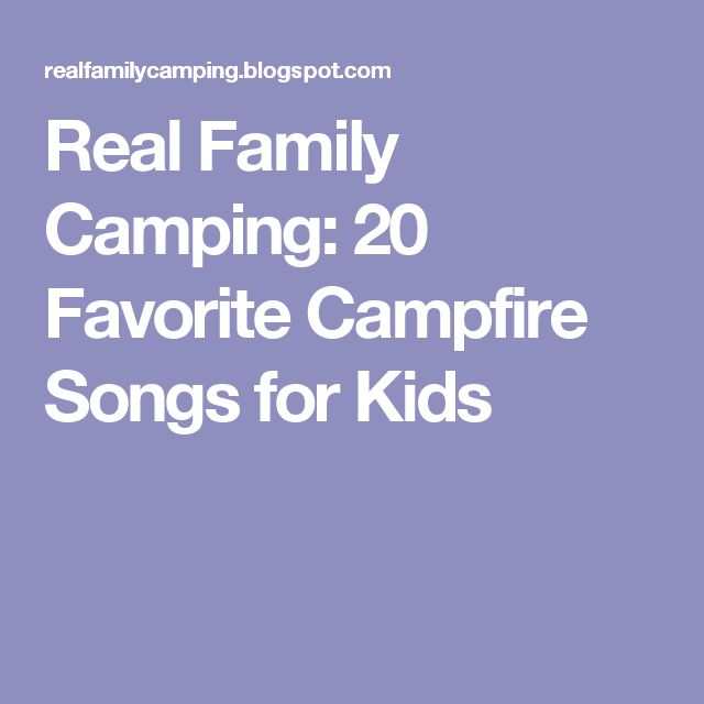 Real Family Camping: 20 Favorite Campfire Songs for Kids