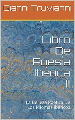 Libro De Poesía Ibérica II: La Belleza Poética De Los Idiomas Ibéricos : Gianni Truvianni: Amazon.es: Tienda Kindle