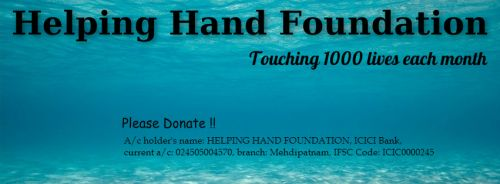 Helping Hand Foundation- Hyderabad is a non-profitable organisation.It is serving good in hyderabad.  Many of them are out of starvation.  HELPING HAND FOUNDATION , ICICI Bank, Current a/c: 024505004570, IFSC Code: ICIC000024