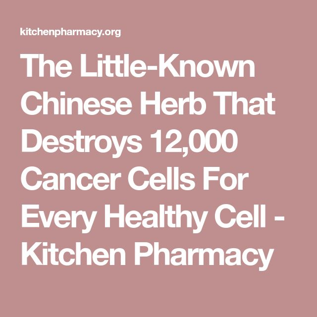 The Little-Known Chinese Herb That Destroys 12,000 Cancer Cells For Every Healthy Cell - Kitchen Pharmacy