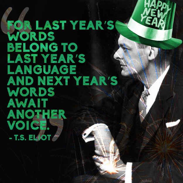 T.S. Eliot | 14 Quotes To Inspire Your New Year's Resolutions For 2014