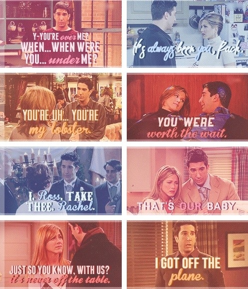 Ross and Rachel Friends love quotes. Cause I'm dorky like that. i can hear each of these exactly how they were said in the episode