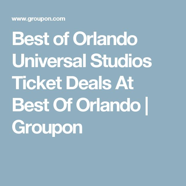 Best of Orlando Universal Studios Ticket Deals At Best Of Orlando | Groupon