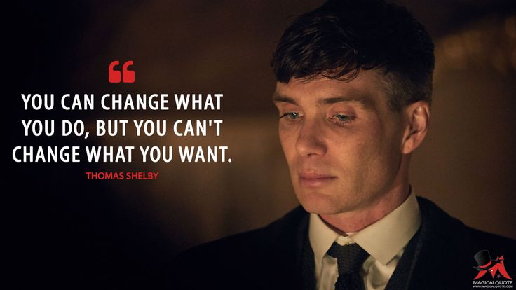 #ThomasShelby: You can change what you do, but you can't change what you want. More on: http://www.magicalquote.com/series/peaky-blinders/ #PeakyBlinders