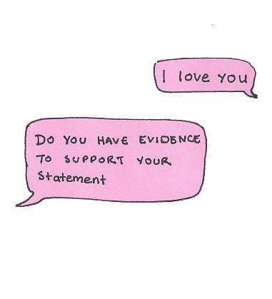 Te quiero.   ¿Tiene pruebas para apoyar su afirmación?