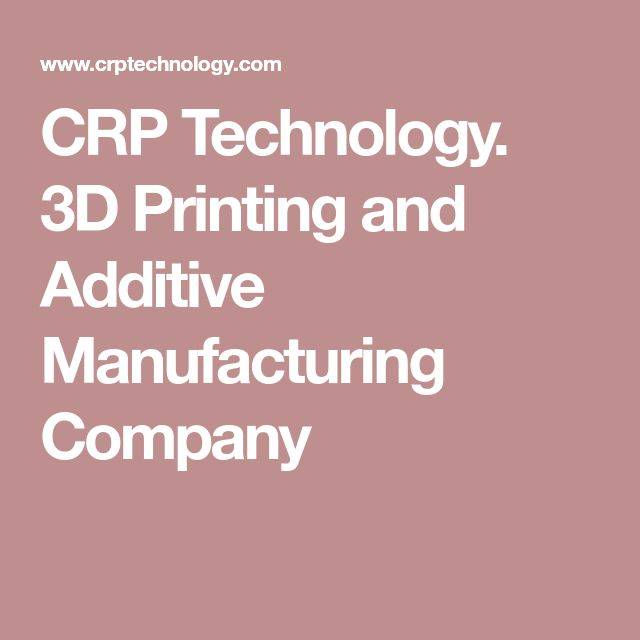 CRP Technology. 3D Printing and Additive Manufacturing Company