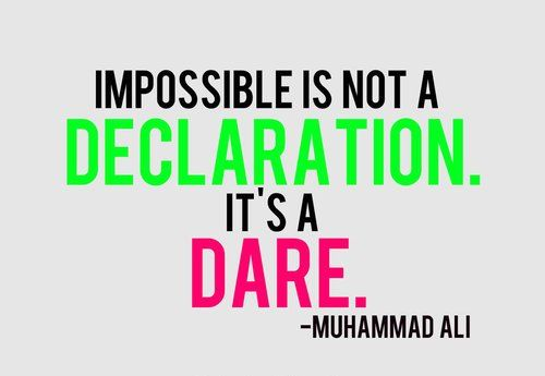 #Poster>> Impossible is not a declaration, it's a dare!  Muhammad Ali  #quote #taolife