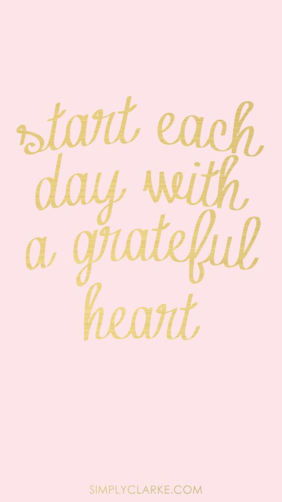Start each day with a grateful heart. 100% agree. Even though you may hate going to work, some people would love to be in your shoes right now, healthy enough to go to work. Be thankful!