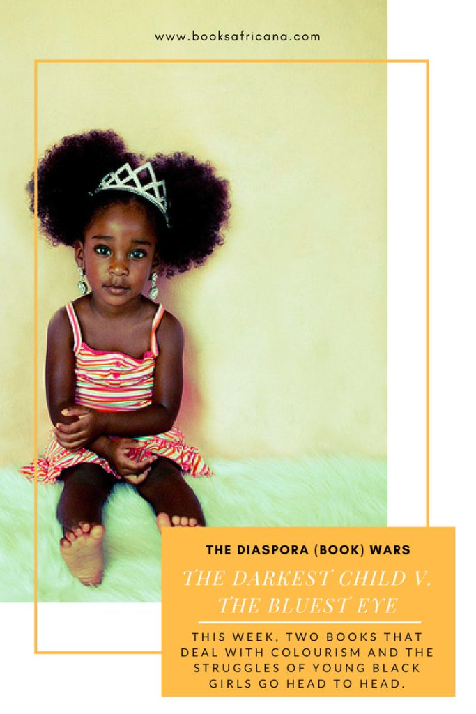 The Diaspora (Book) Wars: Black Girls & Colourism:The Darkest Child by Delores Phillips andThe Bluest Eye by Toni Morrison   This week, two books that deal with colourism and the struggles of young black girls go head to head.  http://booksafricana.com/the-diaspora-book-wars-the-darkest-child-by-delores-phillips-and-the-bluest-eye-by-toni-morrison/