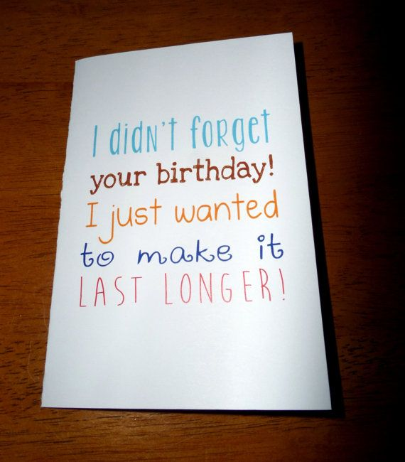 """Funny Belated Birthday Card, """"I Didn't Forget Your Bday, Just Wanted It To Last Longer"""", Happy Birthday, Handmade Card"""