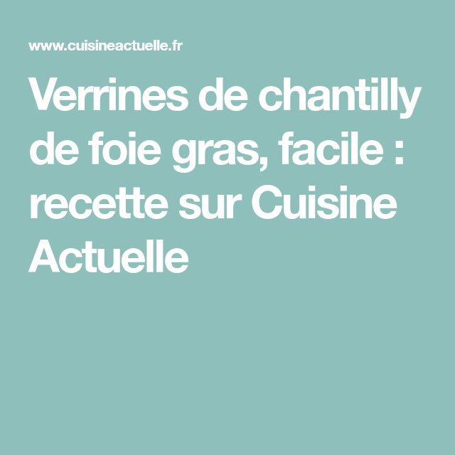 Verrines de chantilly de foie gras, facile : recette sur Cuisine Actuelle