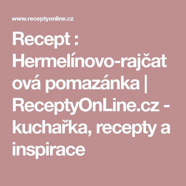 Recept : Hermelínovo-rajčatová pomazánka | ReceptyOnLine.cz - kuchařka, recepty a inspirace