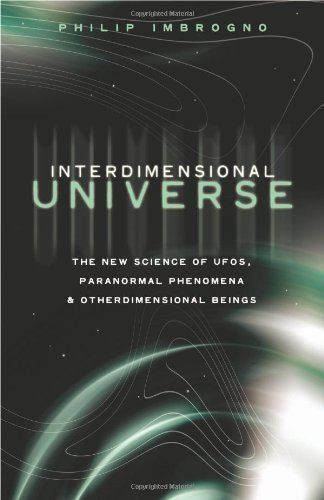 Interdimensional Universe: The New Science of UFOs, Paranormal Phenomena and Otherdimensional Beings by Philip J. Imbrogno. $12.90. http://yourdailydream.org/showme/dpdcx/Bd0c0x2gViLuYzZhYxIj.html. Author: Philip J. Imbrogno. Publisher: Llewellyn Publications (August 8, 2008). 312 pages. Over the course of his thirty years of investigation into UFOs, including his own field research, photographic evidence, and meticulously compiled case studies, Philip ...