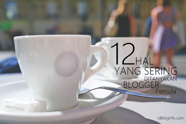 12 Hal Yang Sering Ditanyakan Blogger Pemula