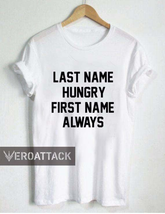last name hungry first name always T Shirt Size XS,S,M,L,XL,2XL,3XL