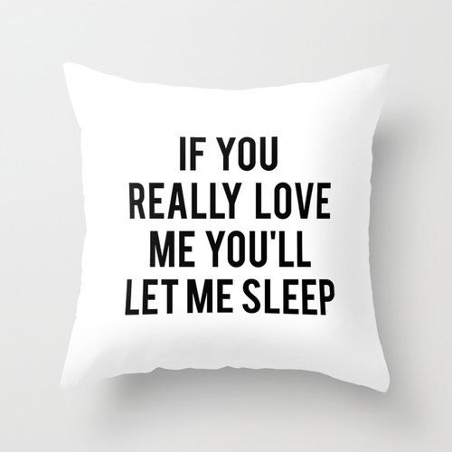 If You Really Love Me You'll Let Me Sleep by KOLESONACCESSORIES