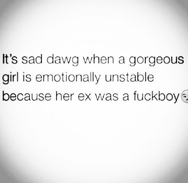 Its Sad Dawg When A Gorgeous Girl Is Emotionally Unstable Because Her Ex  Wass A Fuckboy 😒