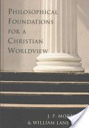 Philosophical foundations for a Christian worldview. Moreland, J. P., & Craig, W. L. (2003). Downers Grove, Ill: InterVarsity Press.