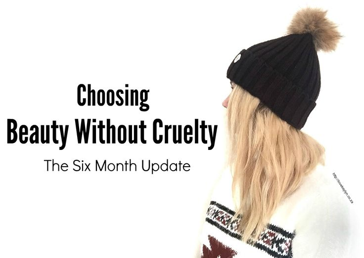 Choosing Beauty Without Cruelty: The 6 Month Update