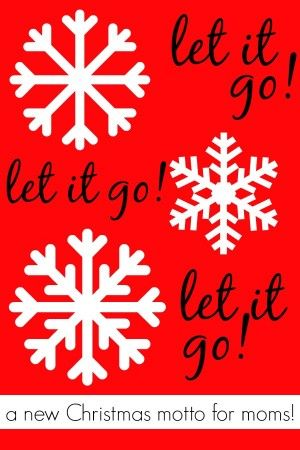 A new Christmas motto for moms!  It's time to let some things go this Christmas!