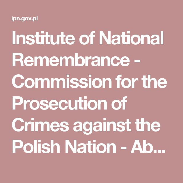 Institute of National Remembrance - Commission for the Prosecution of Crimes against the Polish Nation - About the IPN -  Institute of National Remembrance