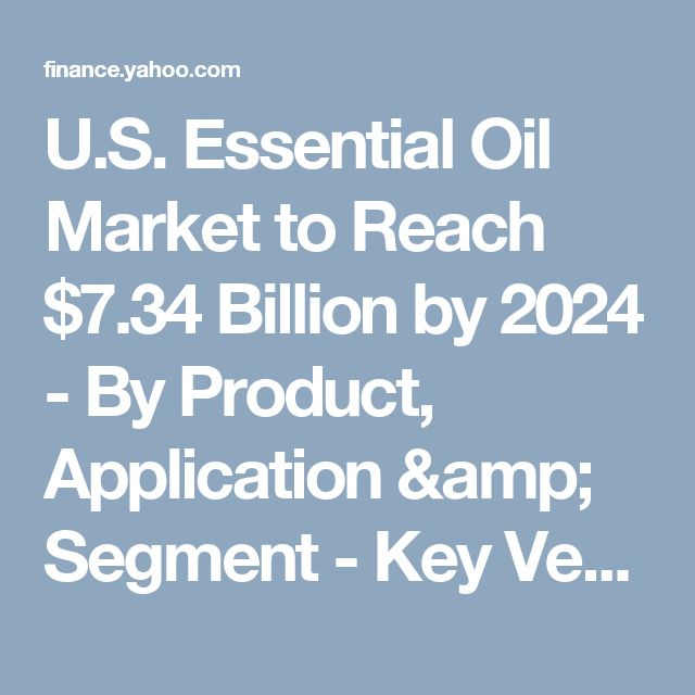 U.S. Essential Oil Market to Reach $7.34 Billion by 2024 - By Product, Application & Segment - Key Vendors are Biolandes SAS, Young Living Essential Oils, doTerra International & Ungerer Limited - Research and Markets