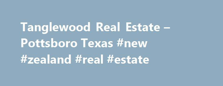 Tanglewood Real Estate – Pottsboro Texas #new #zealand #real #estate http://real-estate.nef2.com/tanglewood-real-estate-pottsboro-texas-new-zealand-real-estate/  #lake texoma real estate # Tanglewood Realty LAKE TEXOMA Have you been dreaming of living the resort lifestyle? Lake Texoma offers a wide variety of vacation homes and lake property for sale. Maybe your dream is a weekend get-away vacation cabin or perhaps you dream of a full time luxury home nestled in the hills surrounding…