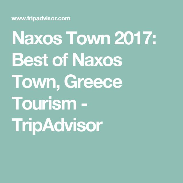 Naxos Town 2017: Best of Naxos Town, Greece Tourism - TripAdvisor