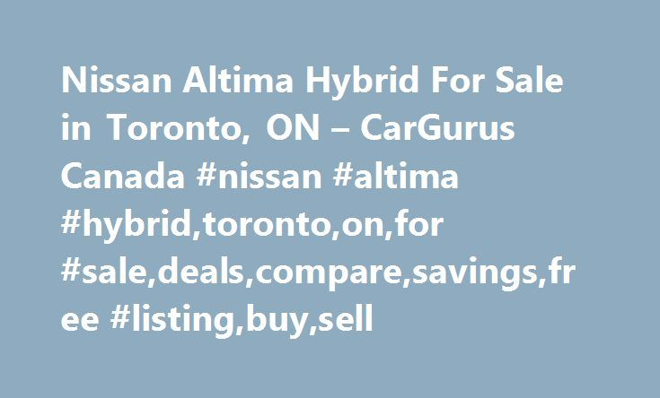 Nissan Altima Hybrid For Sale in Toronto, ON – CarGurus Canada #nissan #altima #hybrid,toronto,on,for #sale,deals,compare,savings,free #listing,buy,sell http://rwanda.nef2.com/nissan-altima-hybrid-for-sale-in-toronto-on-cargurus-canada-nissan-altima-hybridtorontoonfor-saledealscomparesavingsfree-listingbuysell/  # Used Nissan Altima Hybrid for Sale in Toronto, ON Text Search To search for combination of words or phrases, separate items with commas. For example, entering Factory Warranty…
