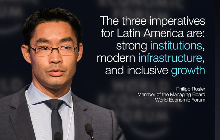 The three imperatives for Latin America are: strong institutions, modern infrastructure, and inclusive growth. - Philipp Rosler