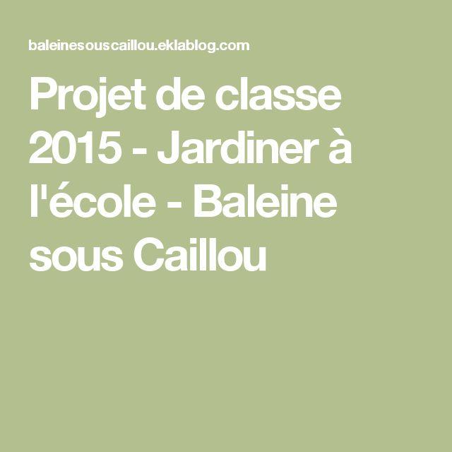 Projet de classe 2015 - Jardiner à l'école - Baleine sous Caillou