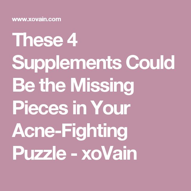 These 4 Supplements Could Be the Missing Pieces in Your Acne-Fighting Puzzle - xoVain