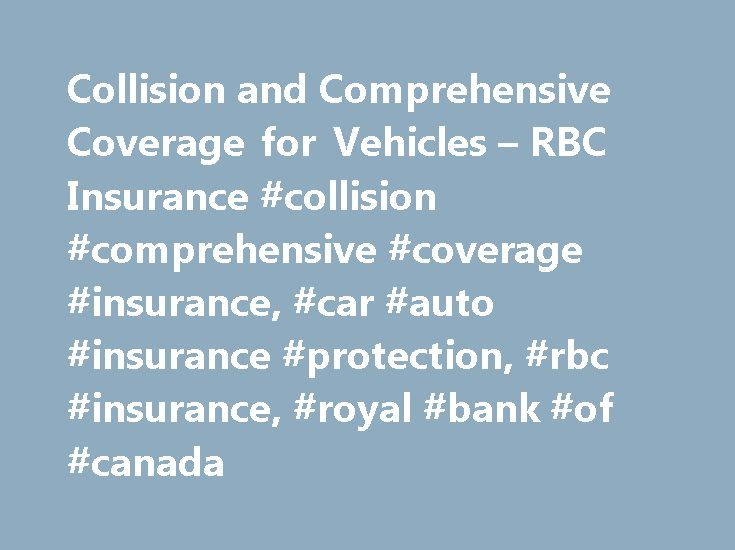 Collision and Comprehensive Coverage for Vehicles – RBC Insurance #collision #comprehensive #coverage #insurance, #car #auto #insurance #protection, #rbc #insurance, #royal #bank #of #canada http://fort-worth.remmont.com/collision-and-comprehensive-coverage-for-vehicles-rbc-insurance-collision-comprehensive-coverage-insurance-car-auto-insurance-protection-rbc-insurance-royal-bank-of-canada/  # Protecting Your Car, Motorcycle or Other Vehicle Whether you drive a car, a motorcycle or some type…
