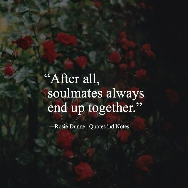 After all soulmates always end up together. ― Rosie Dunne via (http://ift.tt/1sXpnFf)